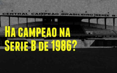 Vídeo   O título esquecido da Série B de 1986. Um campeão? Quatro campeões? Nenhum?!